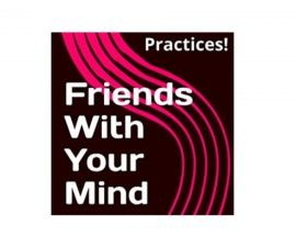 Practices! Friends With Your Mind