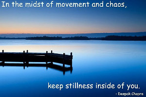 In the midst of chaos keep stillness inside